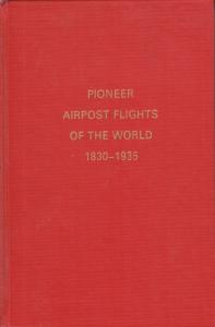Pioneer Airpost Flights of the World 1830-1935, by Dr. Max Kronstein. Used