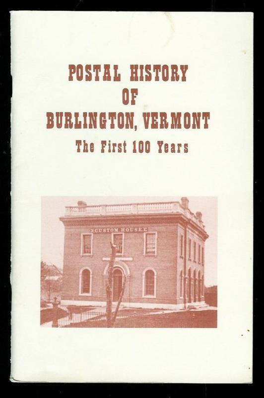Postal History of Burlington Vermont The 1st 100 Years by Donald Johnstone 1992