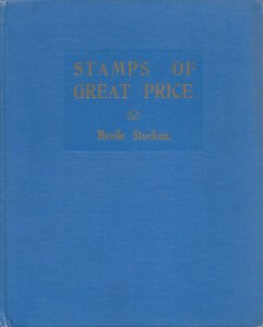Stamps of Great Price: The Blue Book of Philately,  by Nevile Stocken, 1932