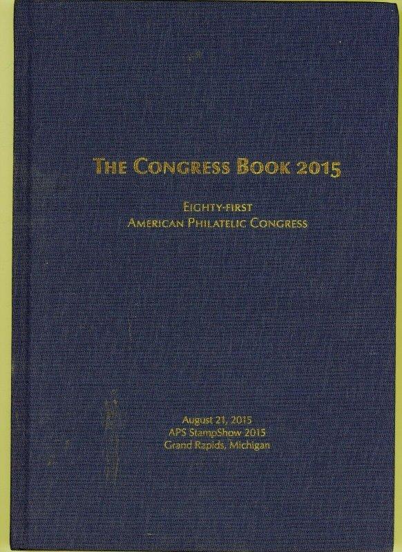 American Philatelic Congress. The 81st Congress Book Grand Rapids, Michigan 2015