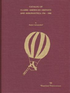 Catalog of Classic American Airposts & Aeronautica 1784-1900, by Schoendorf, New