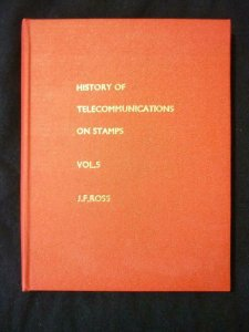 HISTORY OF TELECOMMUNICATIONS ON STAMPS VOL 5 by JOHN F ROSS