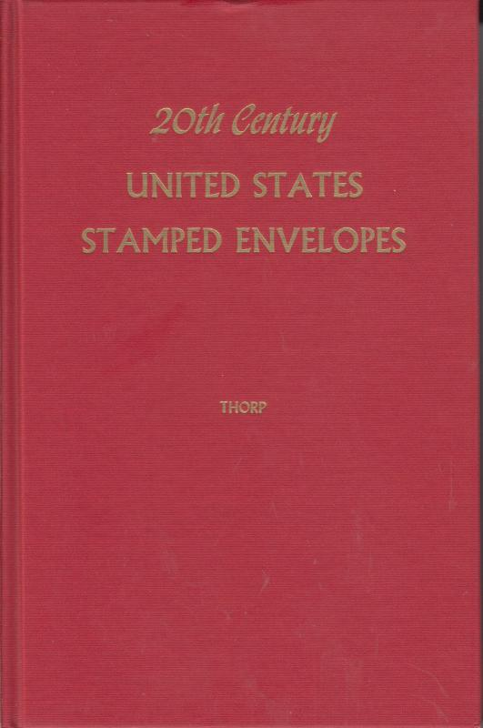 20th Century United States Stamped Envelopes, by P.H. Thorp.