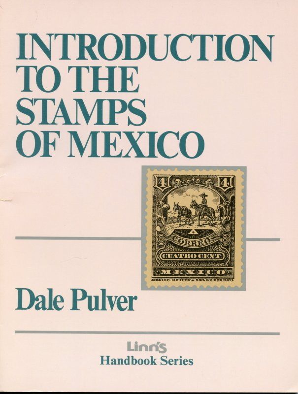 Introduction to the Stamps of Mexico - Dale Pulver 1992 - Linn's Handbook Series