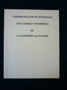 COMMONWEALTH OF AUSTRALIA THE GEORGE V FOURPENCE by A S DAVIDSON AND V W DIX