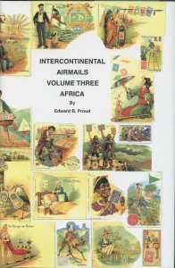 INTERCONTINENTAL AIRMAILS VOLUME 3 AFRICA BY EDWARD B. PROUD AS SHOWN