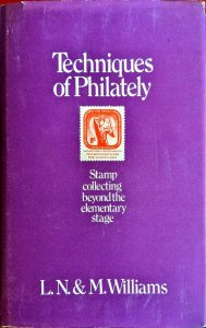 TECHNIQUES OF PHILATELY - Beyond the Elementary Stage - L.N. & M. Williams