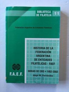 Historia de la Federación Argentina de Entidades Filatelicas 1952-2002 FAEF
