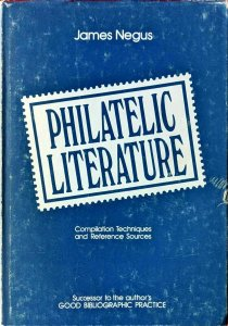 PHILATELIC LITERATURE COMPILATION TECHNIQUES and REFERENCE SOURCES James Negus