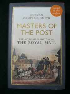MASTERS OF THE POST THE AUTHORIZED HISTORY OF THE ROYAL MAIL by CAMPBELL-SMITH