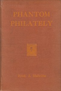 Phantom Philately, by Fred J. Melville. Signed by the author, hardcover.