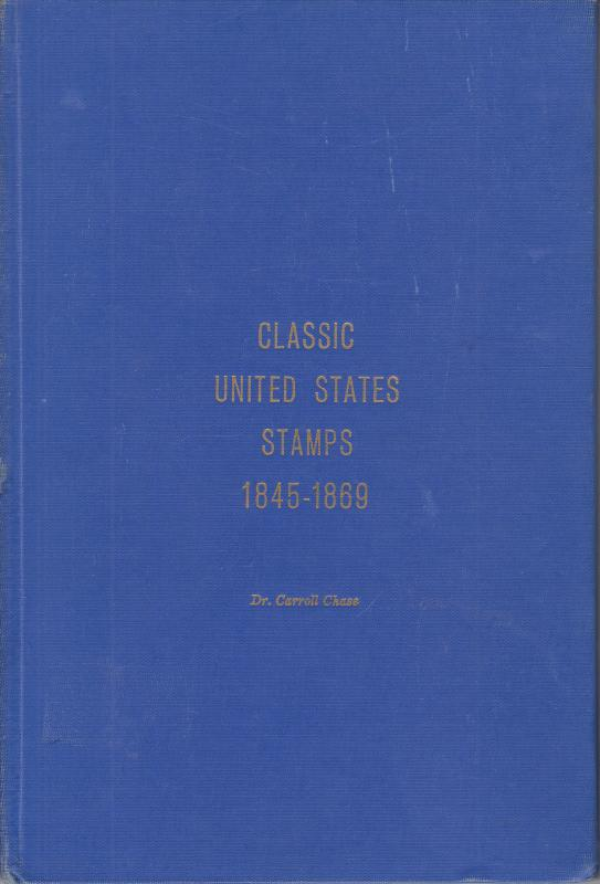 Classic United States Stamps 1845-1869, by Dr. Carroll Chase. Hardcover, used.