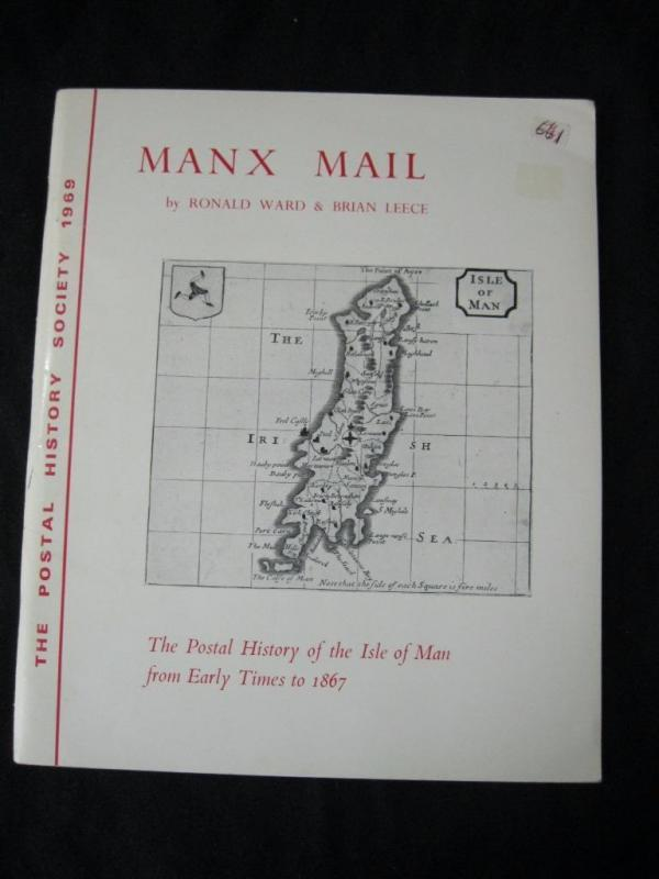 MANX MAIL - POSTAL HISTORY OF THE ISLE OF MAN by RONALD WARD & BRIAN LEECE
