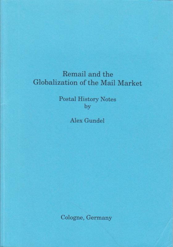 Remail and the Globalization of the Mail Market, by Alex Gundel. Postal History