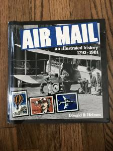AIR MAIL an ILLUSTRATED HISTORY 1793-1981 by Donald Holmes