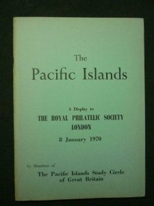 THE PACIFIC ISLANDS - A DISPLAY TO THE RPSL 1970 edited by A G RIGO DE RIGHI