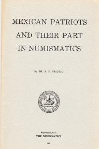 Mexican Patriots and Their Part in Numismatics by Dr. A.F.Pradeau