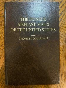 The Pioneer Airplane Mails Of The US by O'Sullivan ,Stamp Philately Book