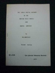 THE EARLY POSTAL HISTORY OF THE BRITISH WEST INDIES & N. AMERICA by HC WESTLEY