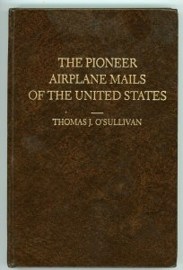 The Pioneer Airplane Mails of the U.S. by Thomas O'Sullivan - AAMS Publication