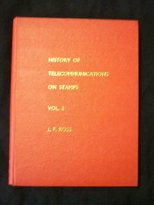 HISTORY OF TELECOMMUNICATIONS ON STAMPS VOL 2 by JOHN F ROSS