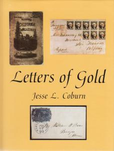 Letters of Gold, by Jesse L. Coburn, NEW. California Postal History through 1869