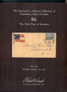 CALHOUN COLLECTION OF CHARLESTON S. CAROLINA 1ST YEAR OF SECESSION CATALOG, 2014