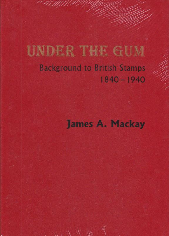 Under the Gum, Background to British Stamps 1840-1940, by James A. Mackay, NEW