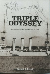 TRIPLE ODYSSEY - THE STORY OF SMS EMDEN AND ITS CREW BY EDWARD B. PROUD AS SHOWN