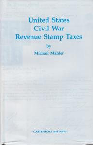 United States Civil War Revenue Stamp Taxes, by Michael Mahler, HB, New