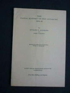 THE POSTAL HISTORY OF THE ANTARCTIC 1904 - 49 by R BAGSHAWE & J GOLDUP