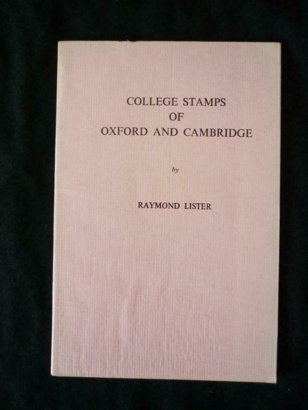 COLLEGE STAMPS OF OXFORD AND CAMBRIDGE by RAYMOND LISTER