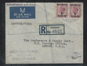 BAHRAIN (P1708BB) 1953 ON GB KGVI 6A/6D PR REG A/M TO LONDON , FROM POLITICAL AG
