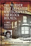 Cover of The Murder that Defeated Whitechapel's Sherlock Holmes: At Mrs Ridgley's Corner