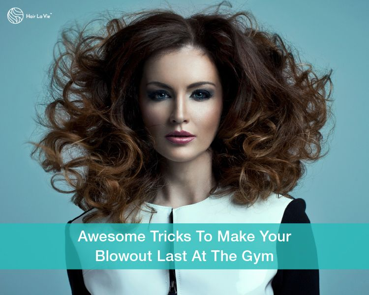How To Make Sure Your Blowout Beats Your Workout