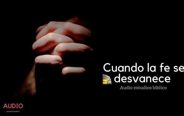 CUANDO LA FE SE DESVANECE AUDIO ESTUDIOS BÍBLICO