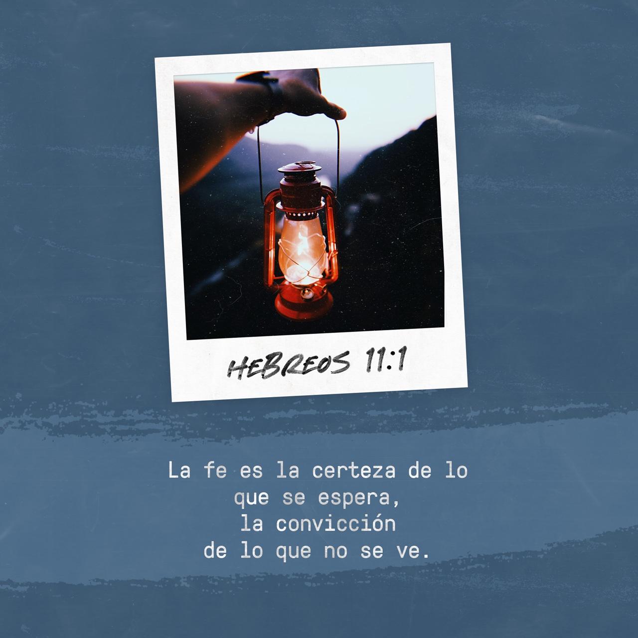 Hebreos 11:1 Confiar en Dios es estar totalmente seguro de que uno va a recibir lo que espera. Es estar convencido de que algo existe, aun cuando no se pueda ver. | Traducción en Lenguaje Actual (TLA) | Download The Bible App Now