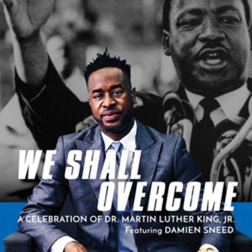 Damien Sneed's We Shall Overcome: A Celebration of Dr. Martin Luther King, Jr.