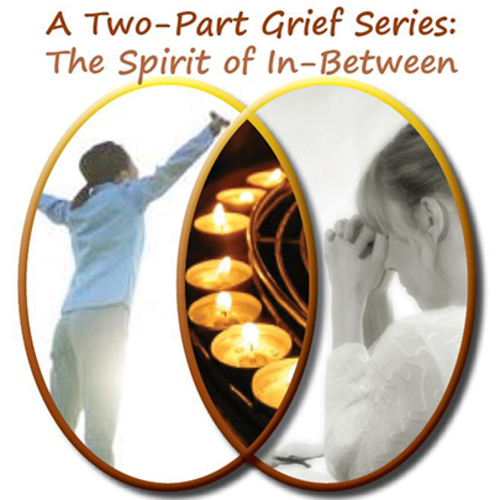 A Two-Part Grief Series: The Spirit of In-Between