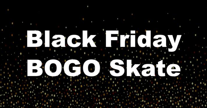 Black Friday BOGO Skate