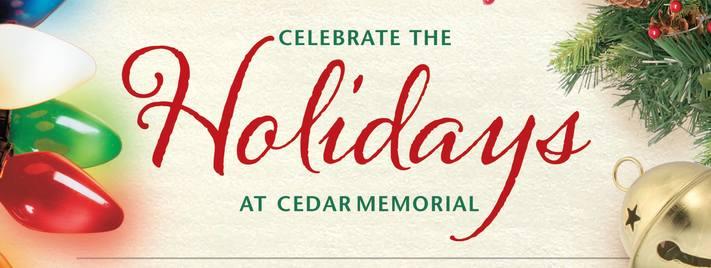 Celebrate the Holidays at Cedar Memorial