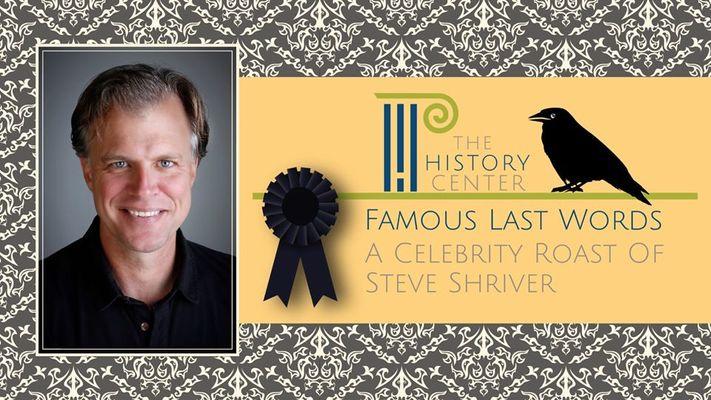 Famous Last Words - A Celebrity Roast of Steve Shriver POSTPONED