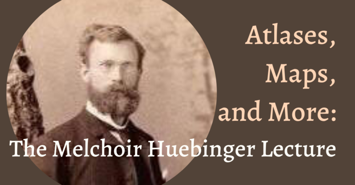 Atlases, Maps, and More: The Melchoir Huebinger Lecture