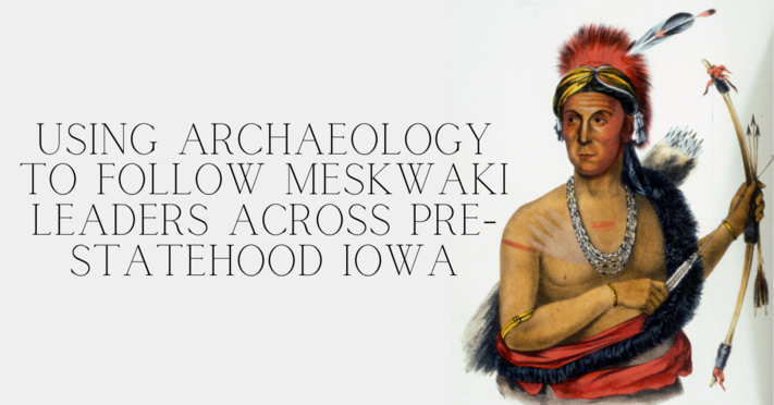 Using Archaeology to Follow Meskwaki Leaders across Pre-Statehood Iowa