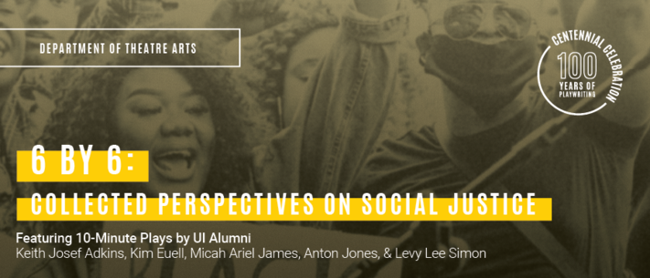UI Theatre presents 6 by 6: Collected Perspectives on Social Justice