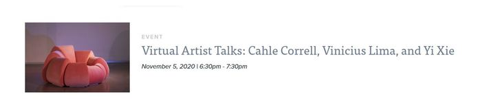 Virtual Artist Talks: Cahle Correll, Vinicius Lima, and Yi Xie