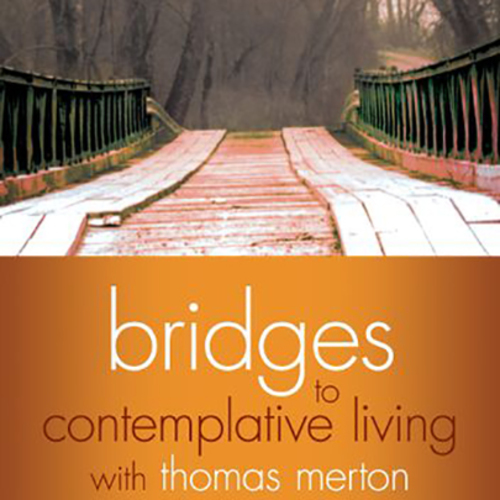 Bridges to Contemplative Living with Thomas Merton with Prairiewoods