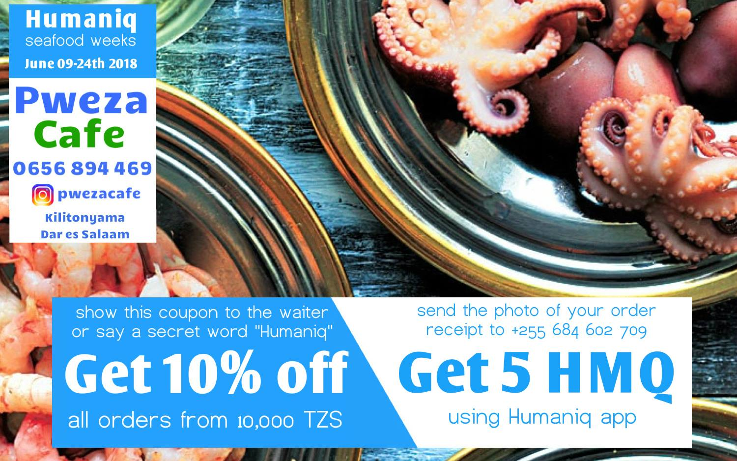 "Show this coupon to a waiter in Pweza Cafe, tell magic word ""Humaniq"" and get 10% off"