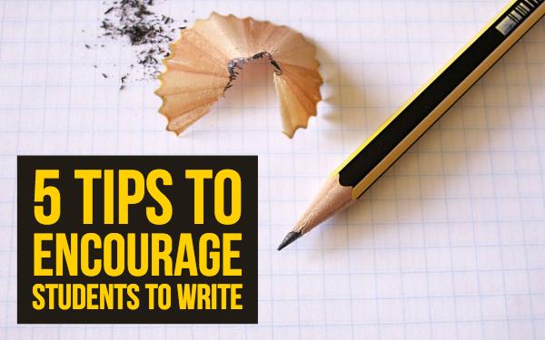 5 Tips to encourage students to write