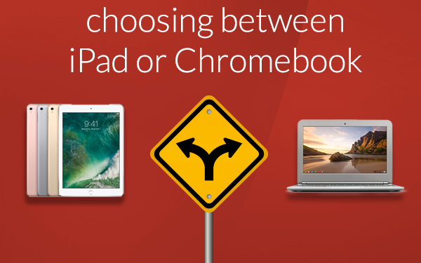 Technology in the classroom: iPads versus Chromebooks